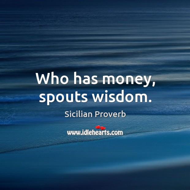 Image, Who has money, spouts wisdom.