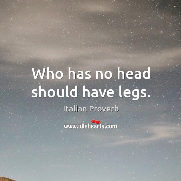 Image, Who has no head should have legs.