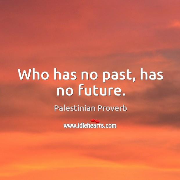 Who has no past, has no future. Palestinian Proverbs Image