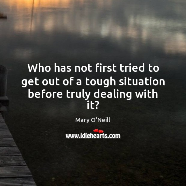 Who has not first tried to get out of a tough situation before truly dealing with it? Image