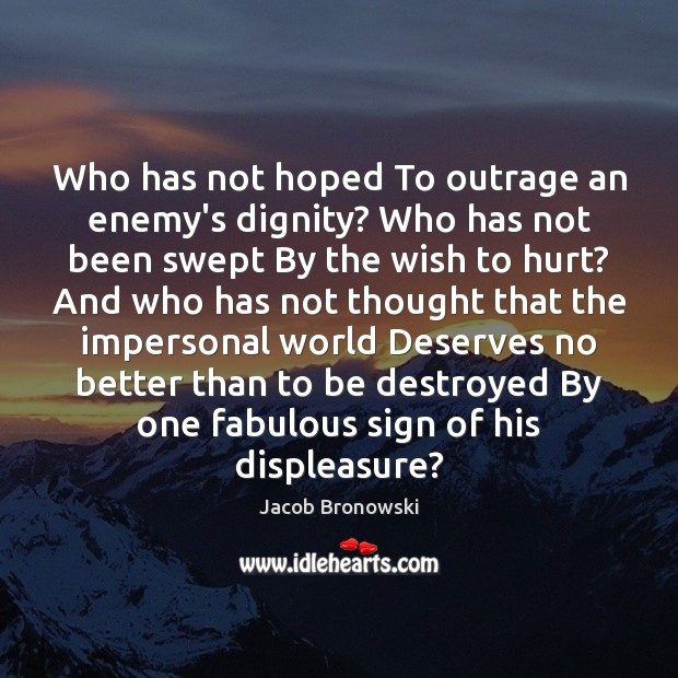 Image, Who has not hoped To outrage an enemy's dignity? Who has not