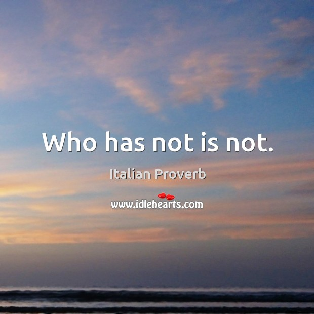 Who has not is not. Image
