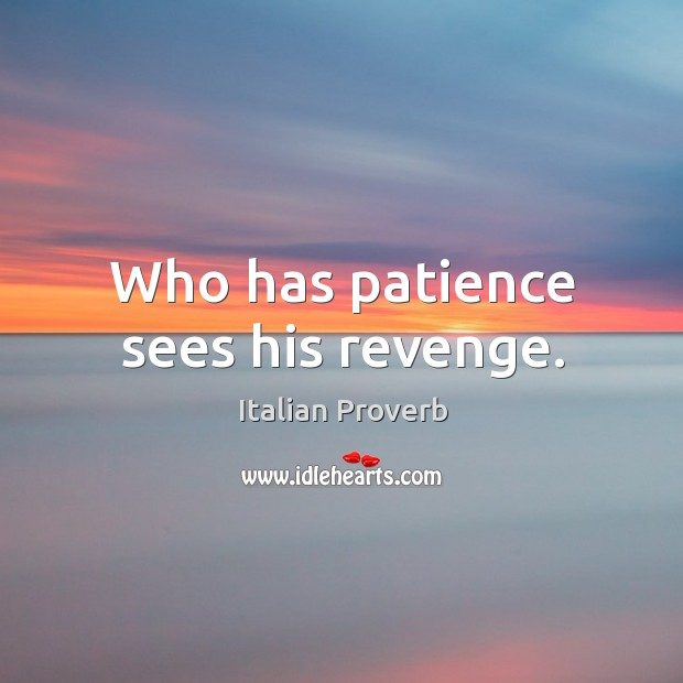 Image, Who has patience sees his revenge.