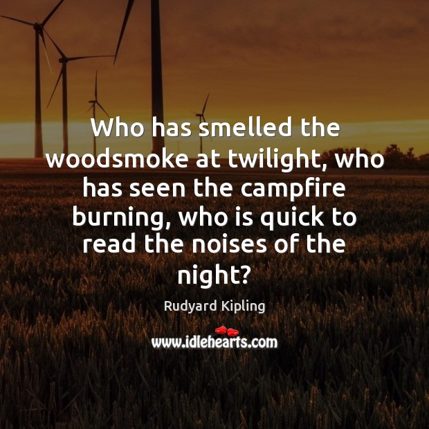 Image, Who has smelled the woodsmoke at twilight, who has seen the campfire