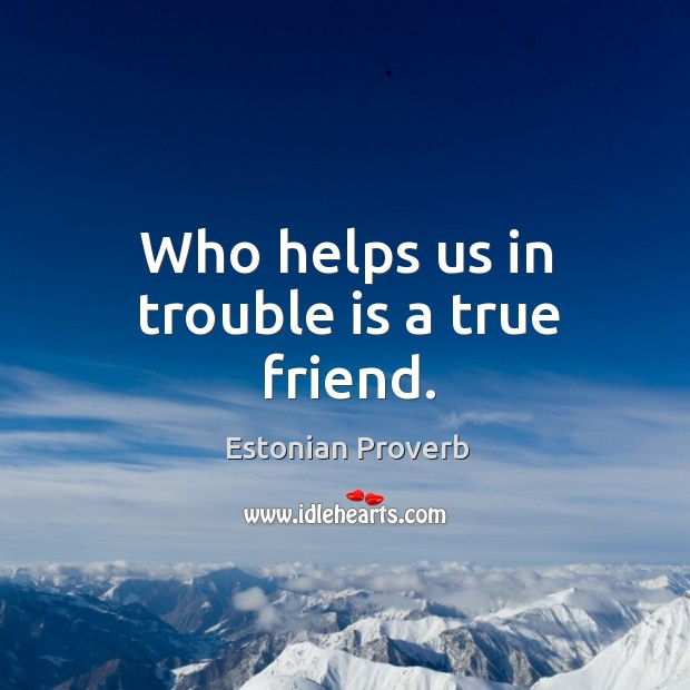 Who helps us in trouble is a true friend. Estonian Proverbs Image