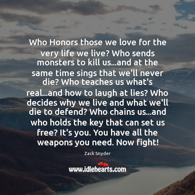 Who Honors those we love for the very life we live? Who Zack Snyder Picture Quote