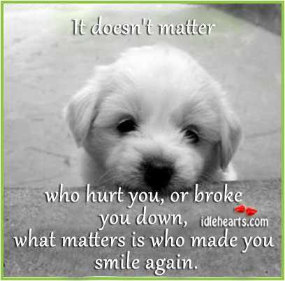 Image, It doesn't matter who hurt you, what matters is who made you smile again.