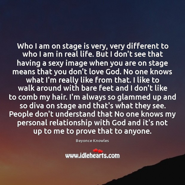 Who I am on stage is very, very different to who I Image
