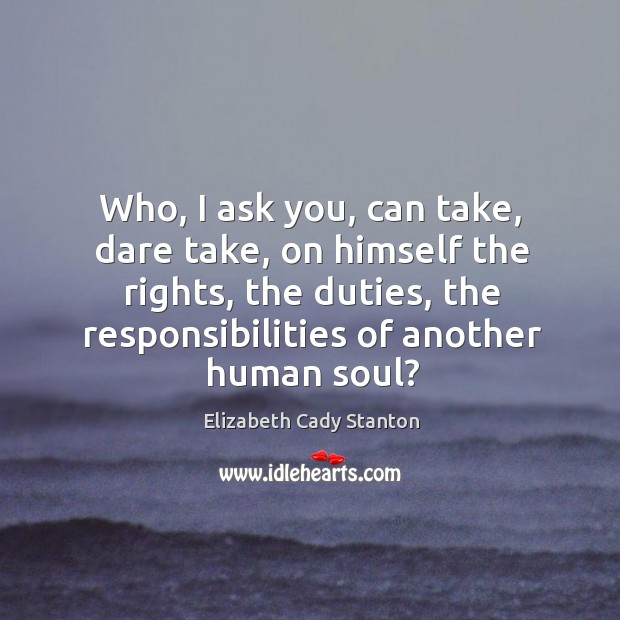 Who, I ask you, can take, dare take, on himself the rights, Image