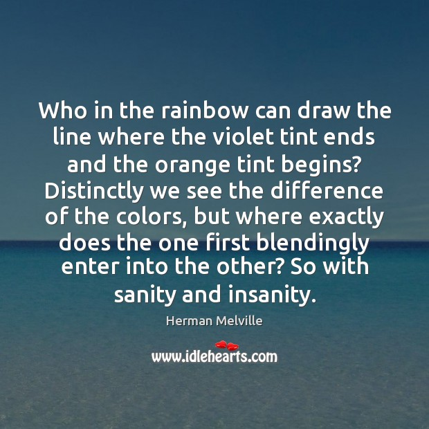 Who in the rainbow can draw the line where the violet tint Image