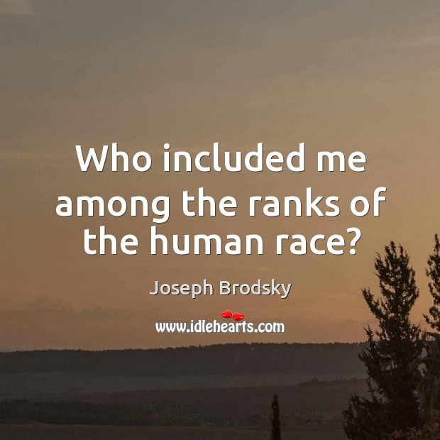 Who included me among the ranks of the human race? Image