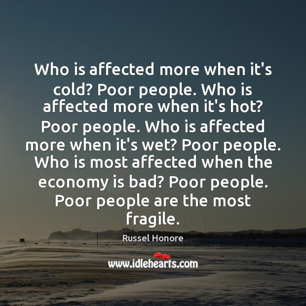 Who is affected more when it's cold? Poor people. Who is affected Economy Quotes Image