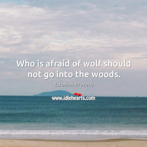 Who is afraid of wolf should not go into the woods. Estonian Proverbs Image