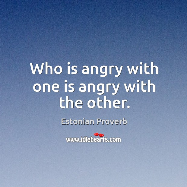 Who is angry with one is angry with the other. Estonian Proverbs Image