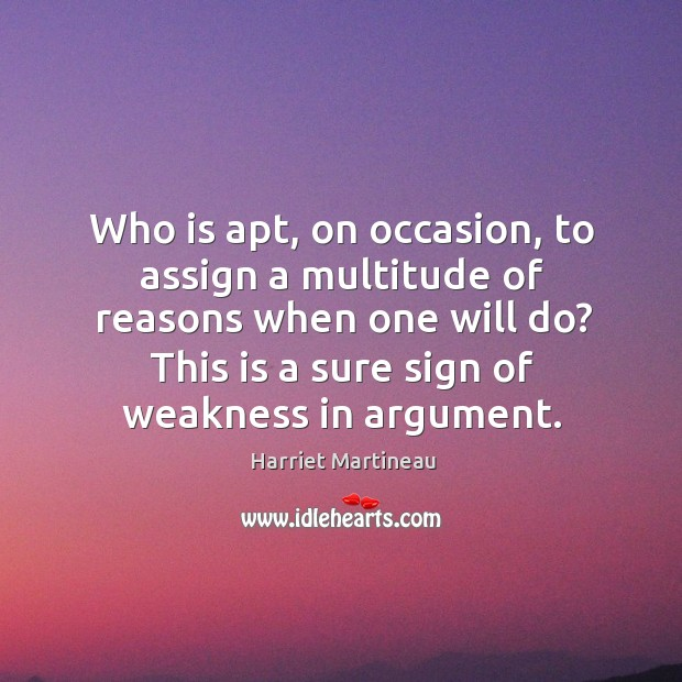 Image, Who is apt, on occasion, to assign a multitude of reasons when one will do?