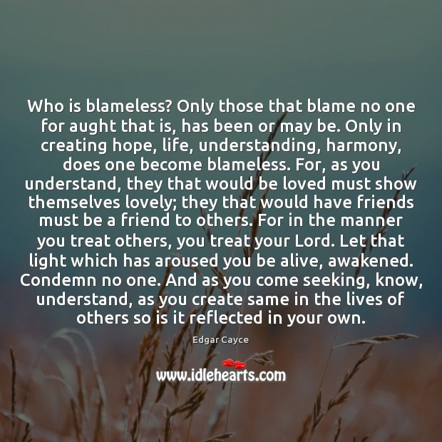 Who is blameless? Only those that blame no one for aught that Edgar Cayce Picture Quote