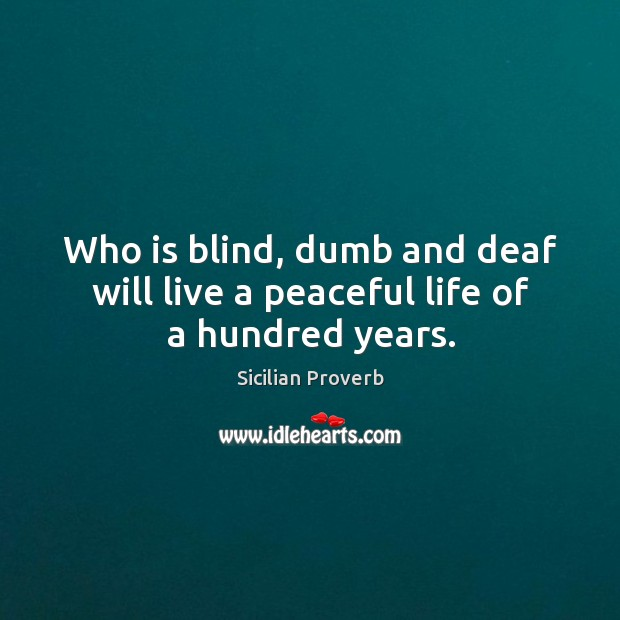 Image, Who is blind, dumb and deaf will live a peaceful life of a hundred years.