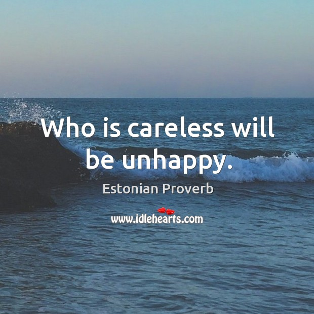 Image, Who is careless will be unhappy.