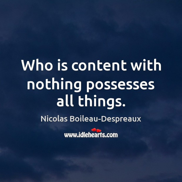 Image, Who is content with nothing possesses all things.