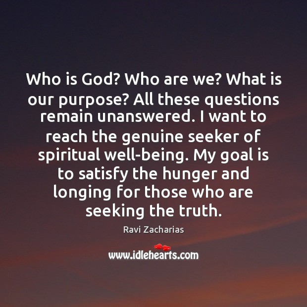 Who is God? Who are we? What is our purpose? All these Ravi Zacharias Picture Quote