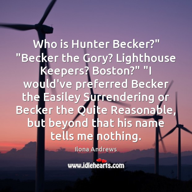 """Image, Who is Hunter Becker?"""" """"Becker the Gory? Lighthouse Keepers? Boston?"""" """"I would've"""