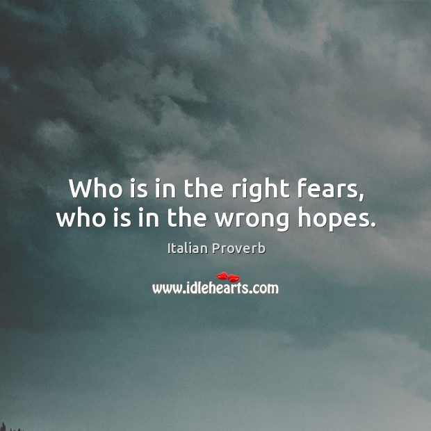 Image, Who is in the right fears, who is in the wrong hopes.