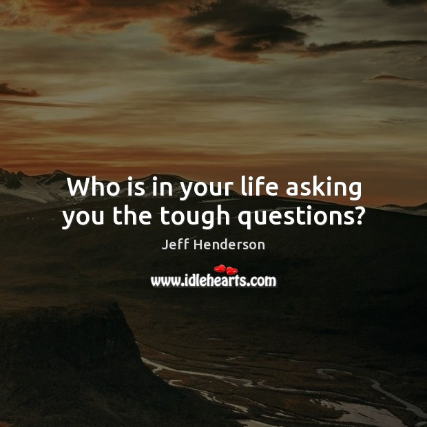 Who is in your life asking you the tough questions? Image