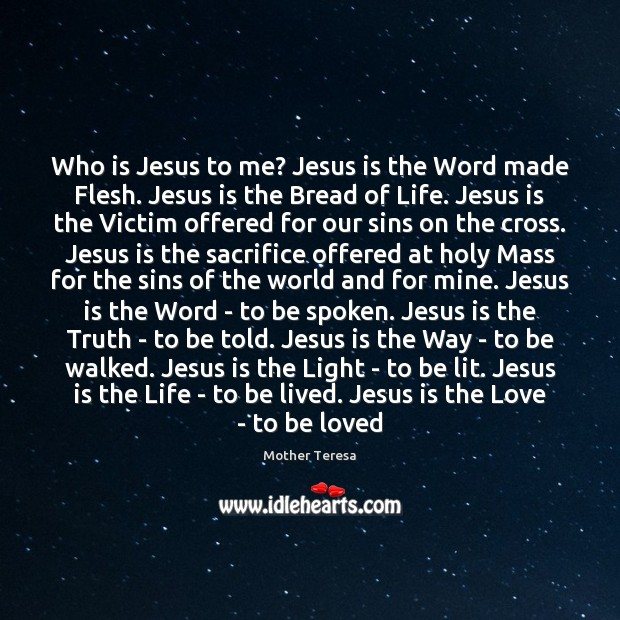 Image, Who is Jesus to me? Jesus is the Word made Flesh. Jesus