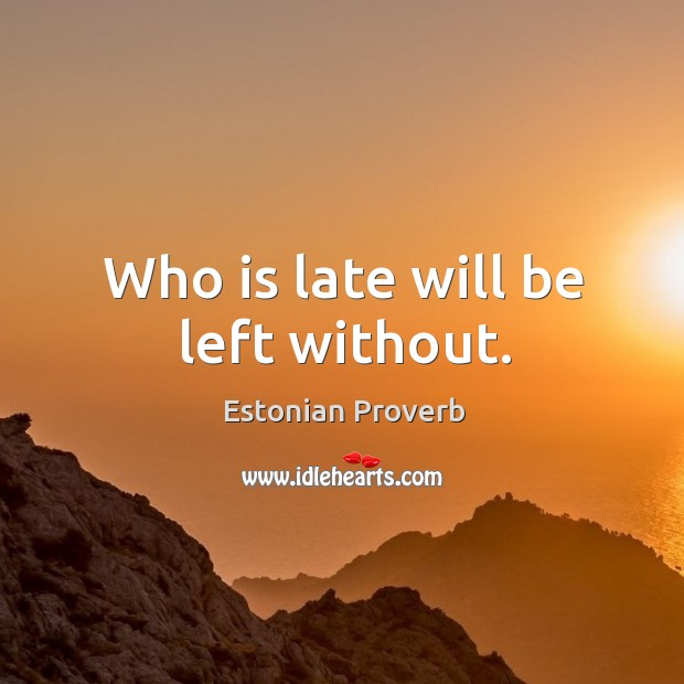 Who is late will be left without. Estonian Proverbs Image