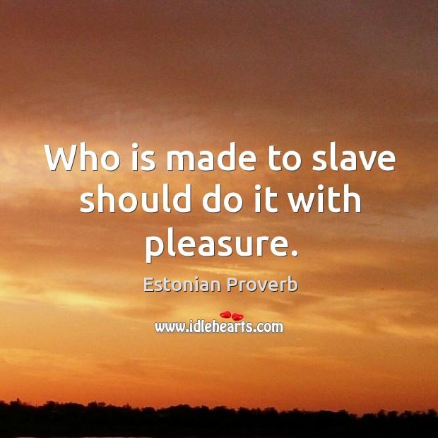Image, Made, Pleasure, Should, Slave, Who