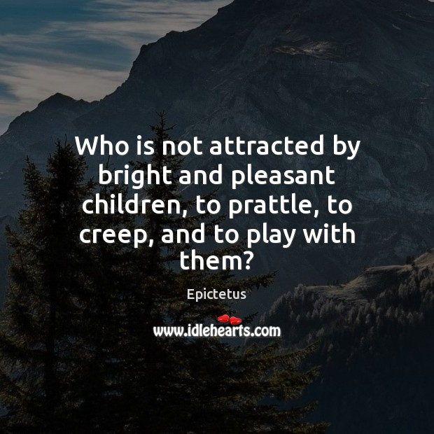 Image, Who is not attracted by bright and pleasant children, to prattle, to