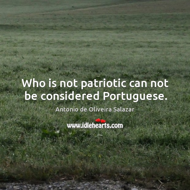 Who is not patriotic can not be considered Portuguese. Image