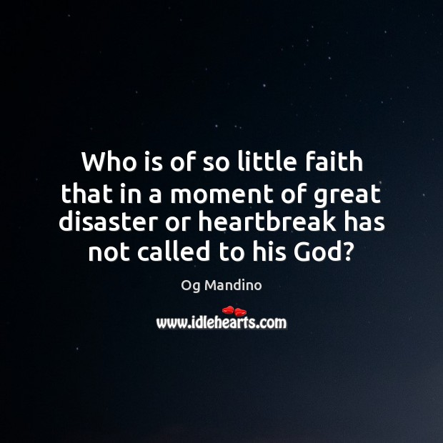 Image, Who is of so little faith that in a moment of great
