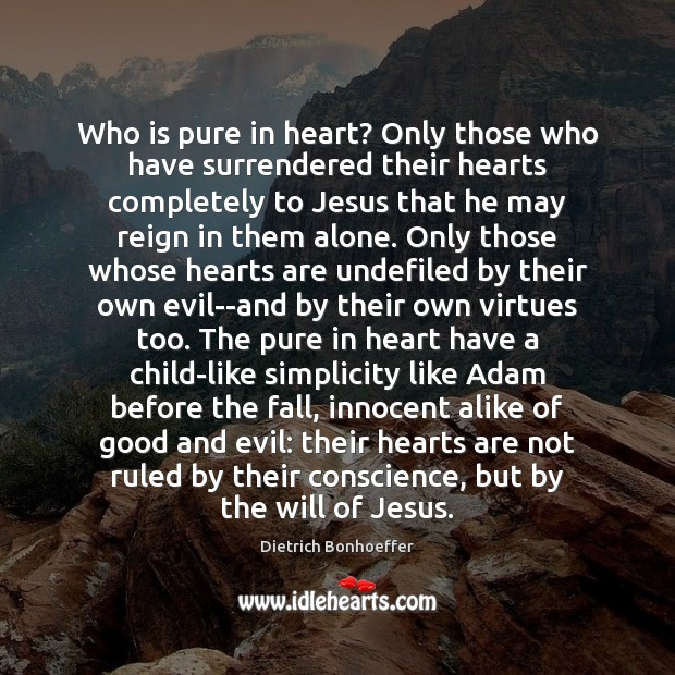 Who is pure in heart? Only those who have surrendered their hearts Dietrich Bonhoeffer Picture Quote