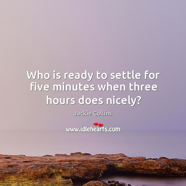Who is ready to settle for five minutes when three hours does nicely? Image