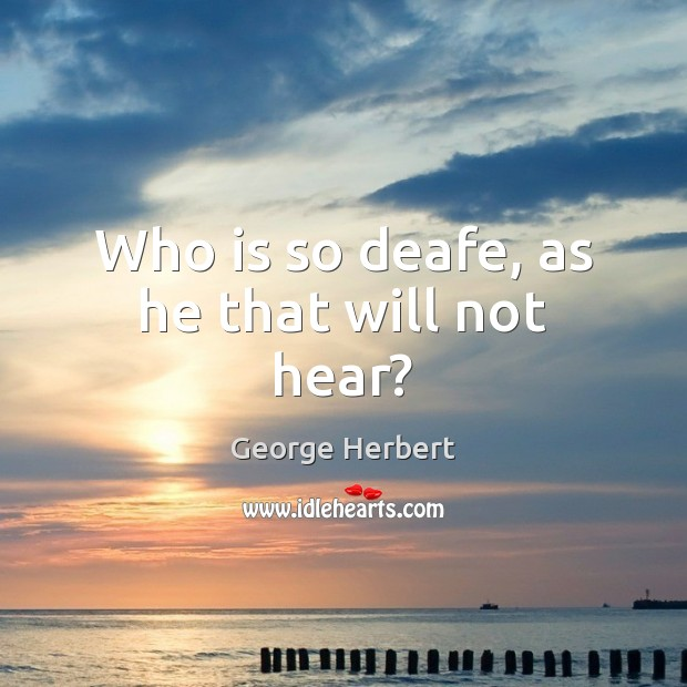 Who is so deafe, as he that will not hear? Image