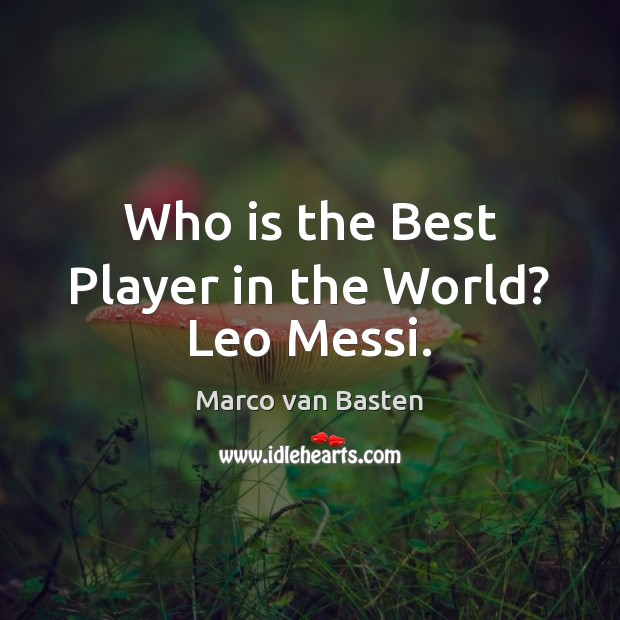 Image, Who is the Best Player in the World? Leo Messi.