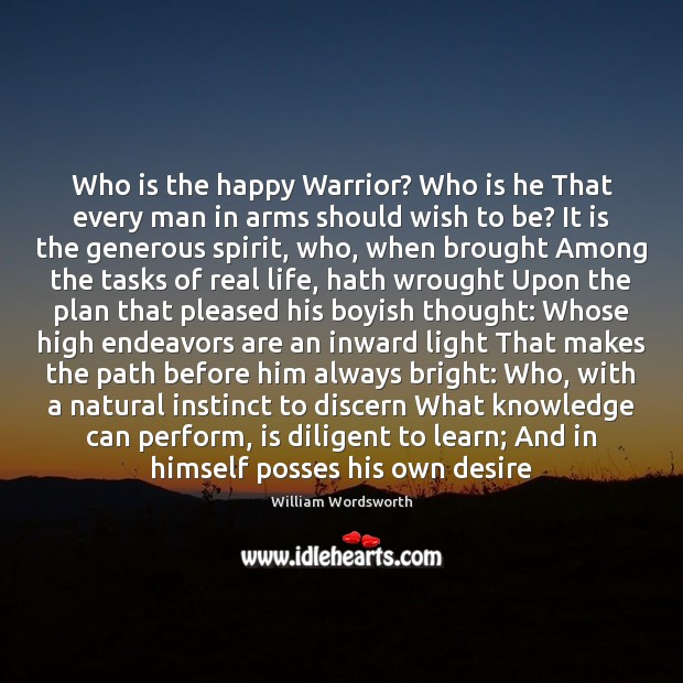 Who is the happy Warrior? Who is he That every man in William Wordsworth Picture Quote