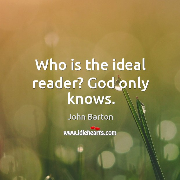 Who is the ideal reader? God only knows. Image