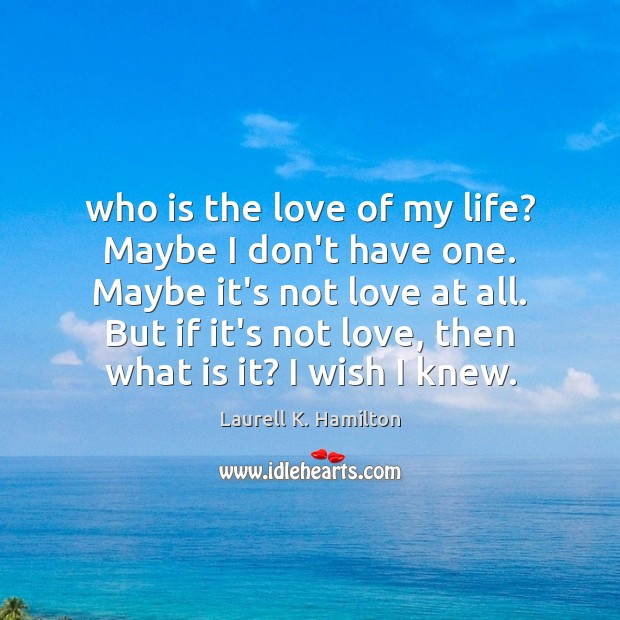 Image, Who is the love of my life? Maybe I don't have one.