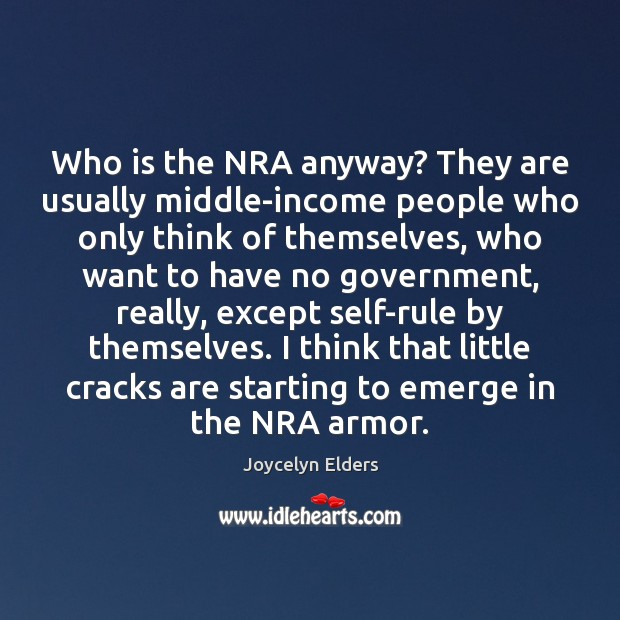 Who is the NRA anyway? They are usually middle-income people who only Joycelyn Elders Picture Quote