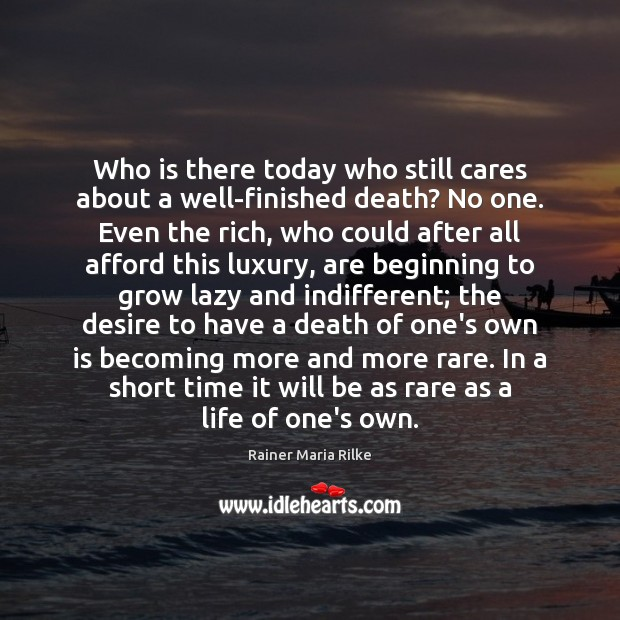 Who is there today who still cares about a well-finished death? No Image