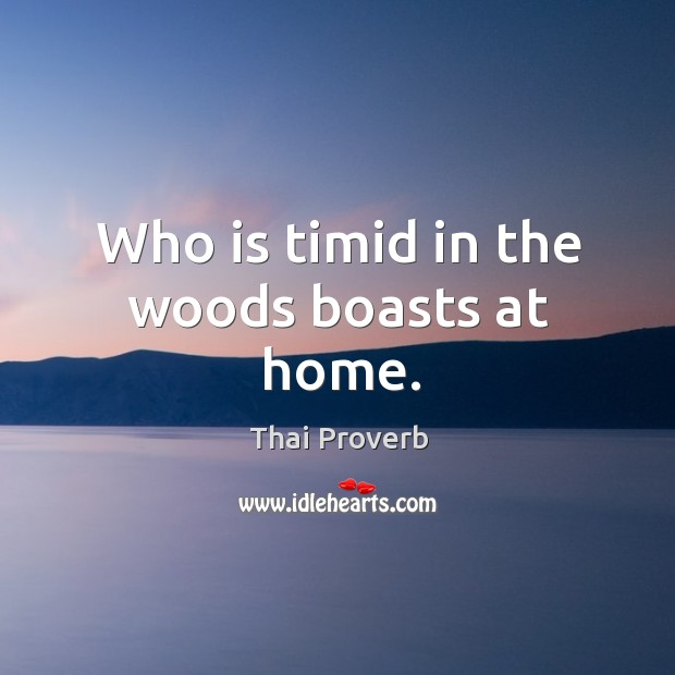 Who is timid in the woods boasts at home. Thai Proverbs Image