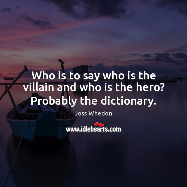 Image, Who is to say who is the villain and who is the hero? Probably the dictionary.