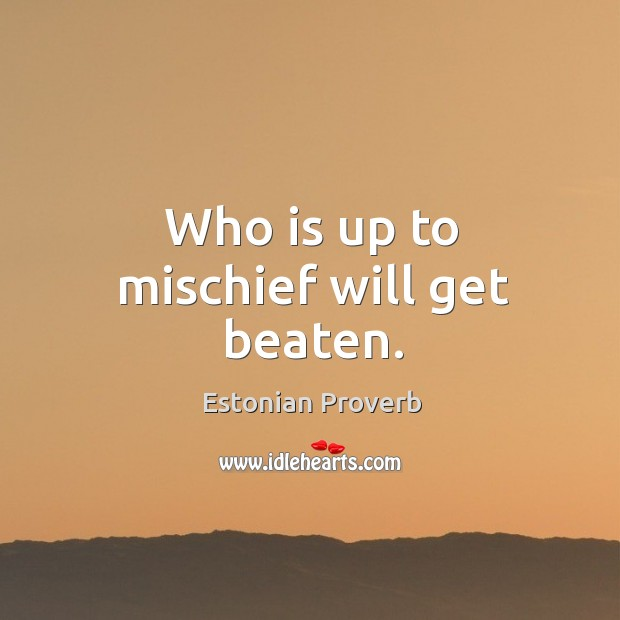 Image, Beaten, Get, Mischief, Up, Who, Will