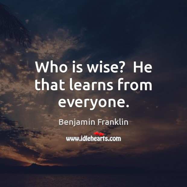 Image, Who is wise?  He that learns from everyone.