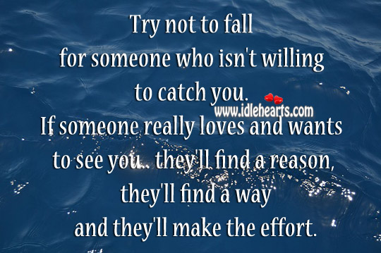 Try Not To Fall For Someone Who Isn't Willing To Catch You.