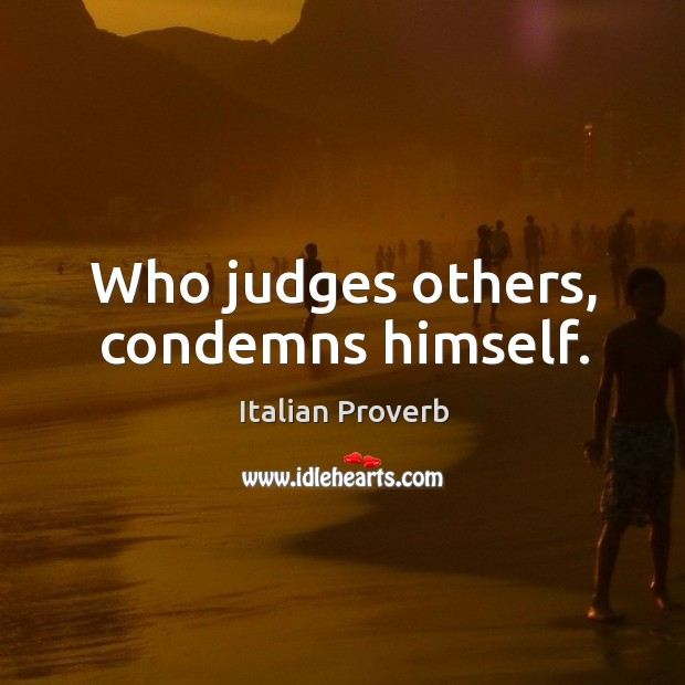 Image, Who judges others, condemns himself.