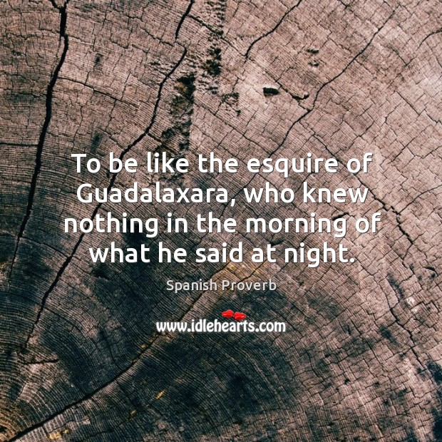 Image, Who knew nothing in the morning of what he said at night.
