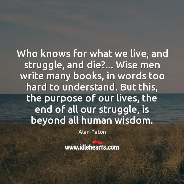 Who knows for what we live, and struggle, and die?… Wise men Image